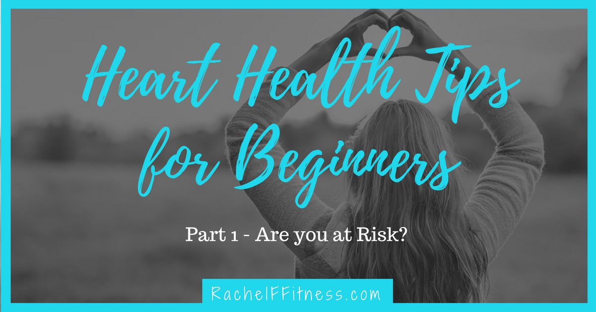 Heart Health Tips for Beginners - Are you at Risk?