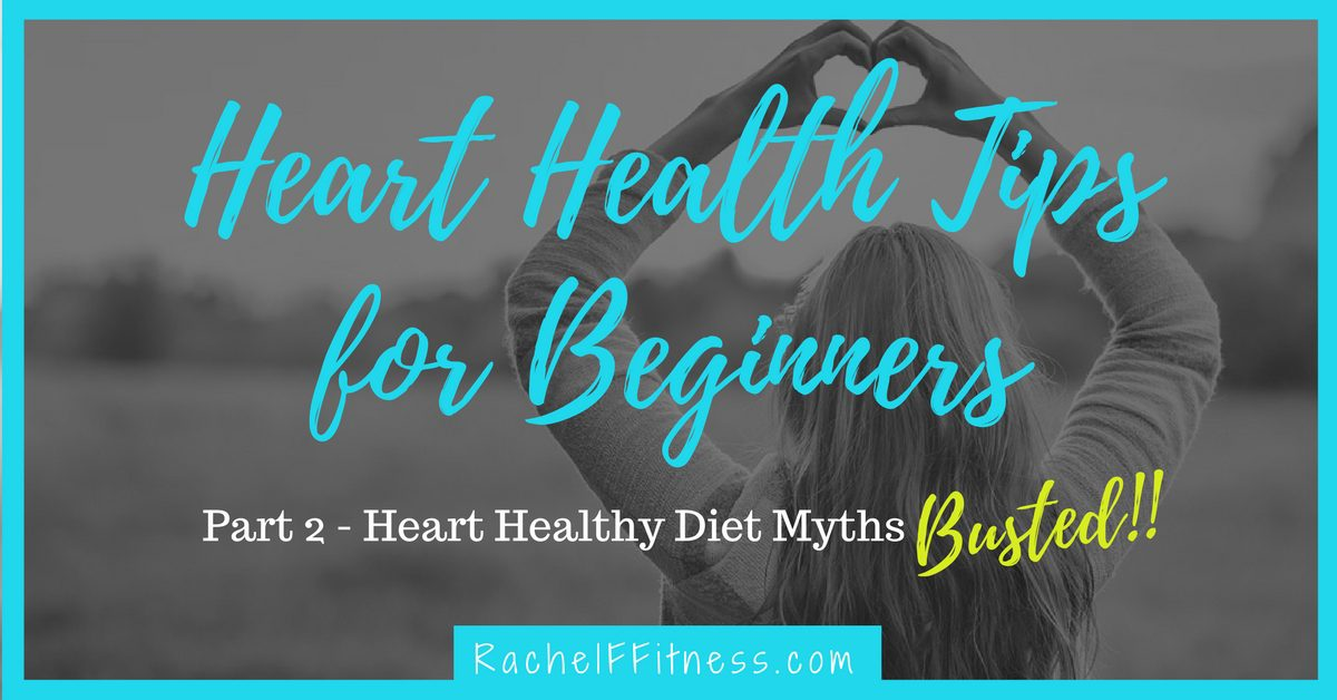 Heart Health Tips for Beginners - Diet Myths Busted