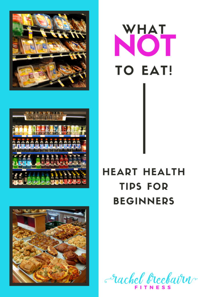 Worst Foods for a Heart Healthy Diet - what NOT to eat! Knowing which foods to eat is important, but so is knowing what foods to limit or eliminate from your diet to maintain good heart health!  Heart Health Tips for Beginners - What NOT to Eat | Rachel Freebairn Fitness | #hearthealthydiet #hearthealthy #heartdisease #hearthealth
