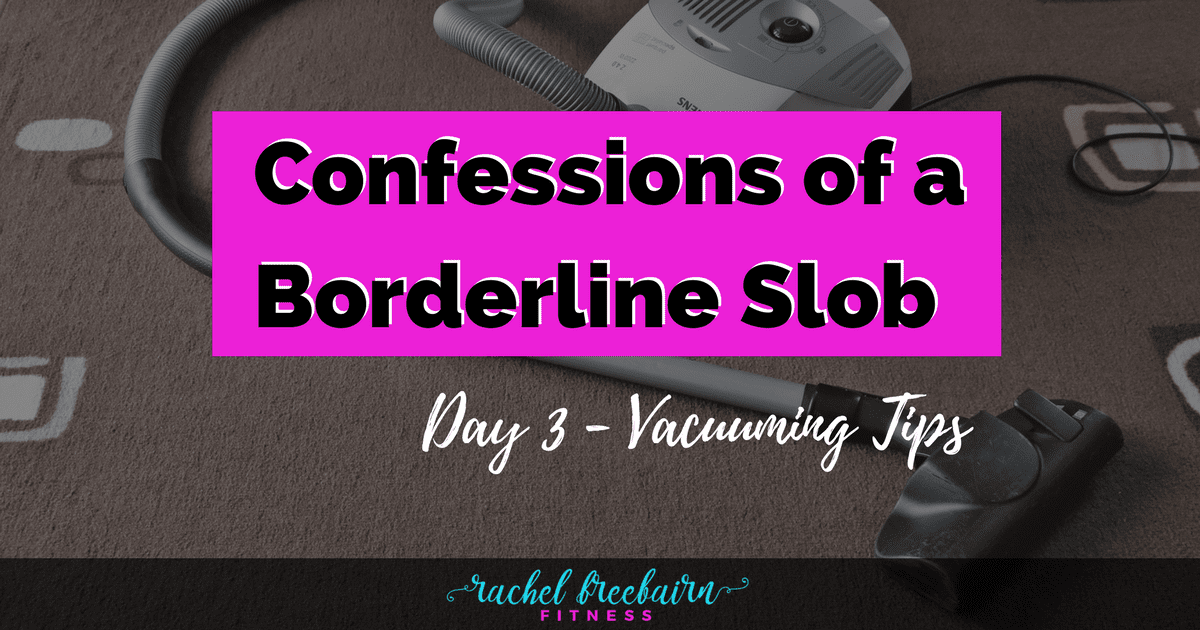 confessions of a borderline slob - vacuuming tips