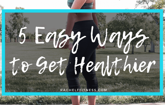 5 Easy Ways to Get Healthier